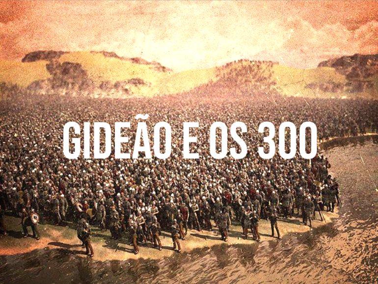 gideao e os 300 histpria